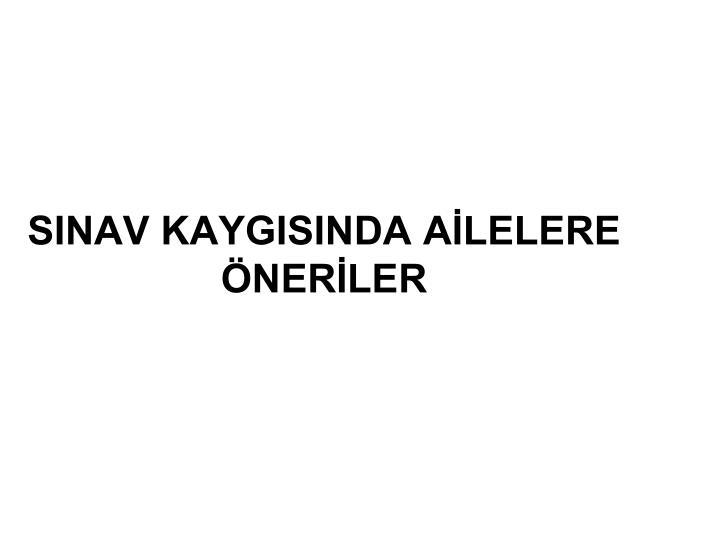 SINAV KAYGISINDA ALELERE NERLER