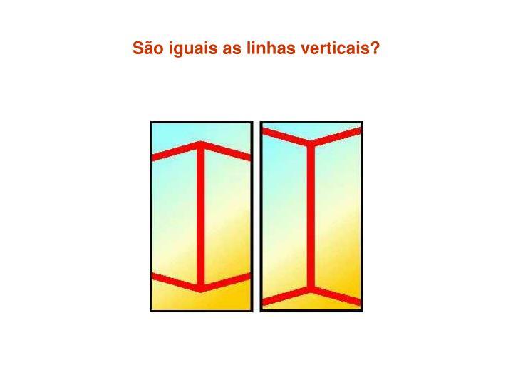 São iguais as linhas verticais?