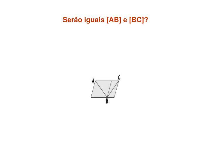 Serão iguais [AB] e [BC]?