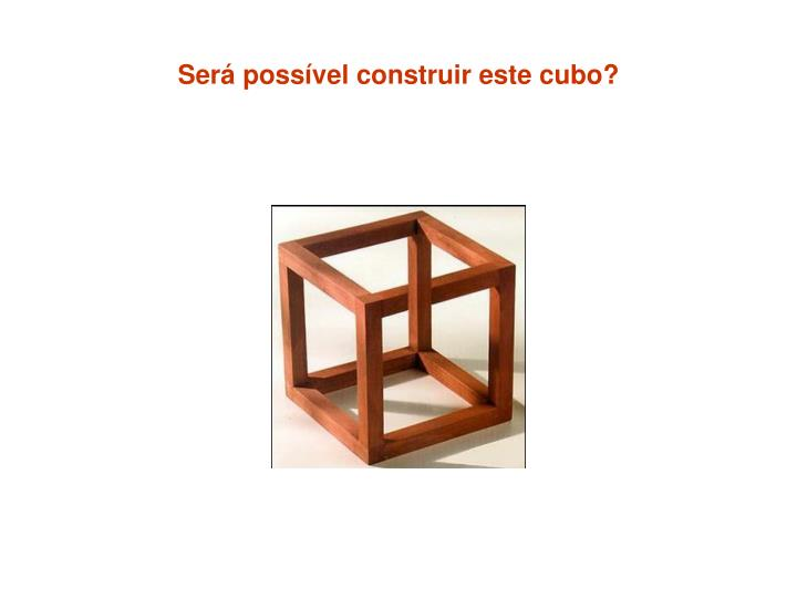 Será possível construir este cubo?