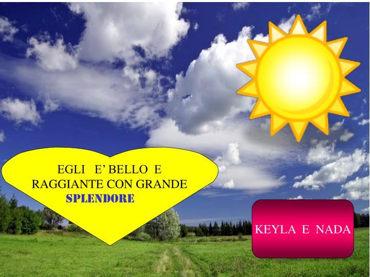 EGLI   E' BELLO  E
