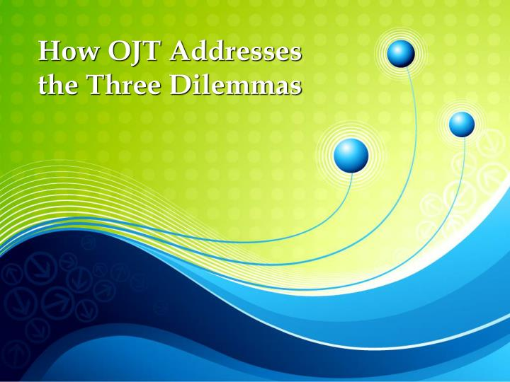 How OJT Addresses the Three Dilemmas