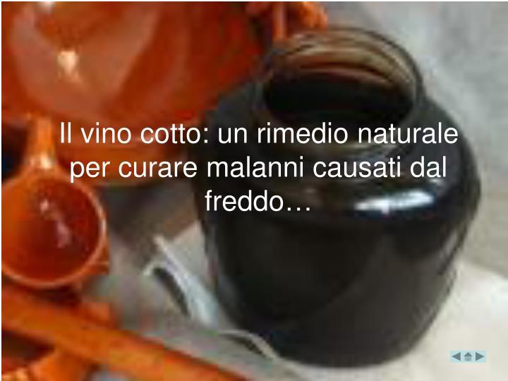 Il vino cotto: un rimedio naturale per curare malanni causati dal freddo…