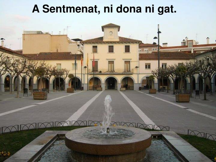A Sentmenat, ni dona ni gat.