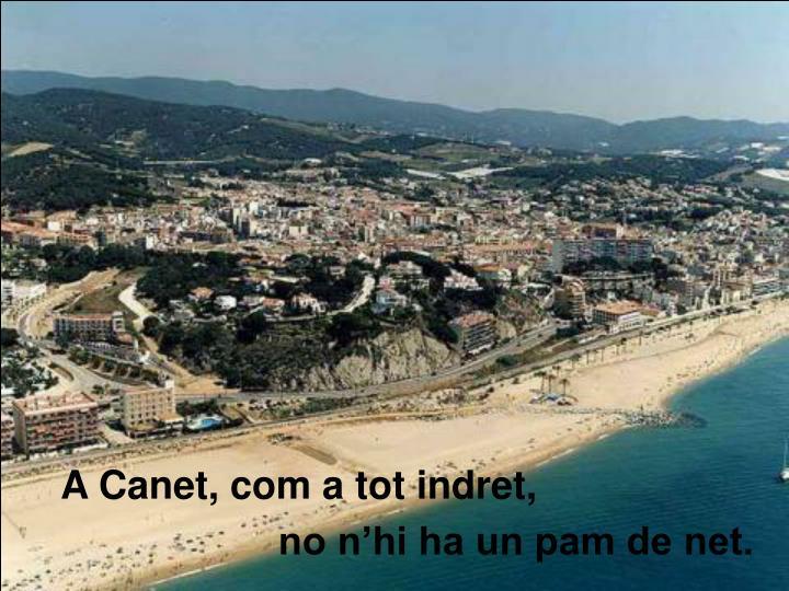 A Canet, com a tot indret,