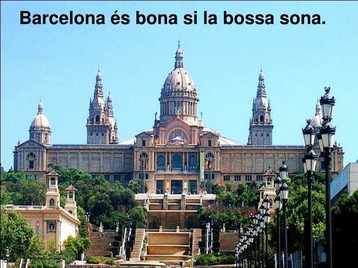 Barcelona és bona si la bossa sona.