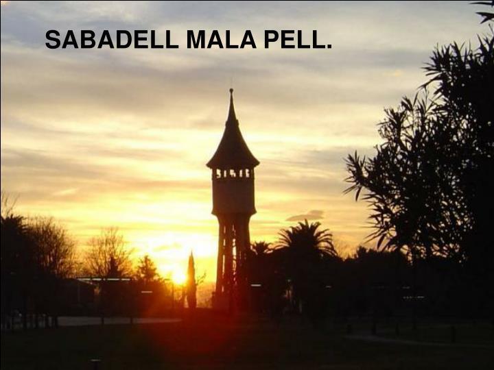 SABADELL MALA PELL.