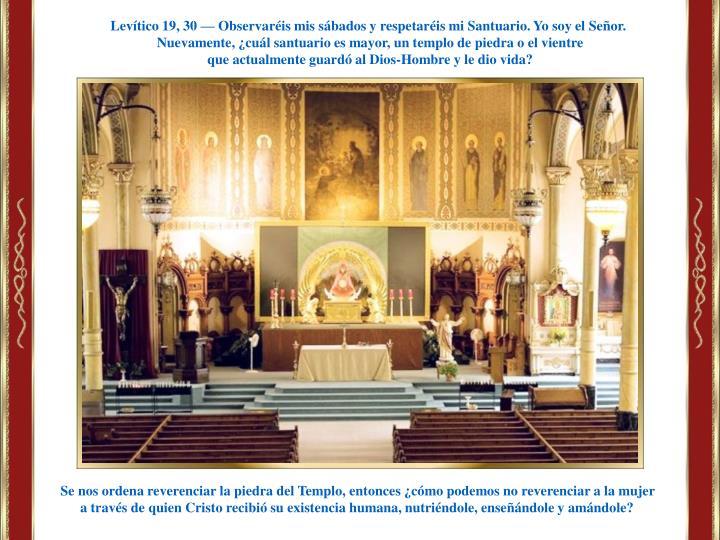 Levítico 19, 30 — Observaréis mis sábados y respetaréis mi Santuario.