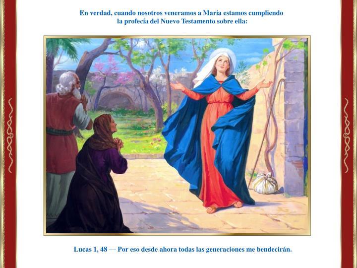 En verdad, cuando nosotros veneramos a María estamos