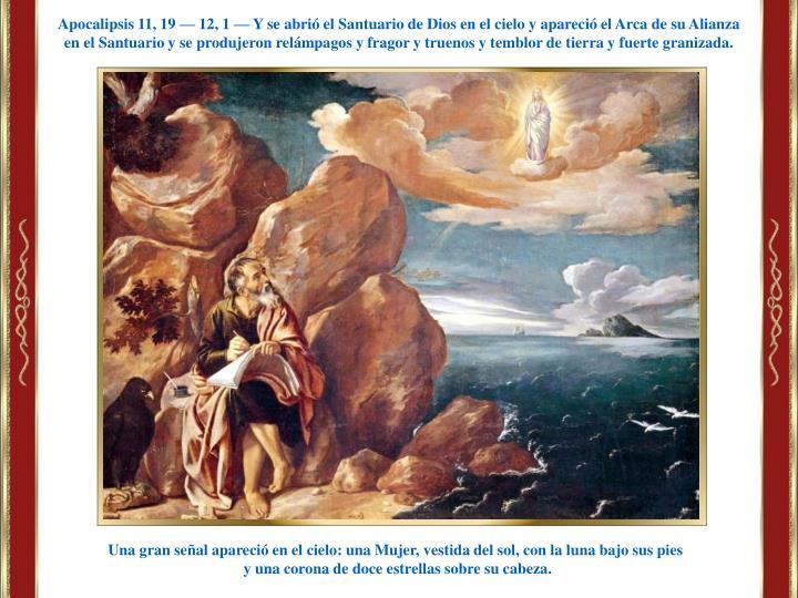 Apocalipsis 11, 19 — 12, 1 — Y se abrió el Santuario de Dios en el cielo y apareció el