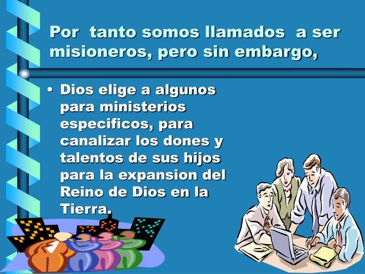 Por  tanto somos llamados  a ser misioneros, pero sin embargo,