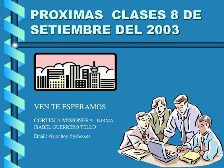 PROXIMAS  CLASES 8 DE SETIEMBRE DEL 2003