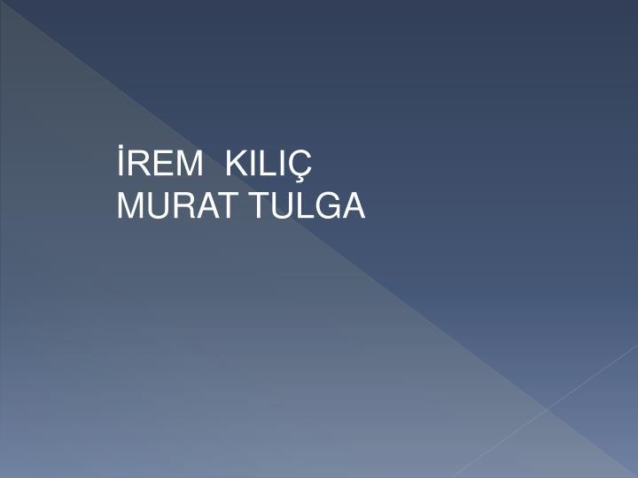 REM  KILI                              MURAT TULGA
