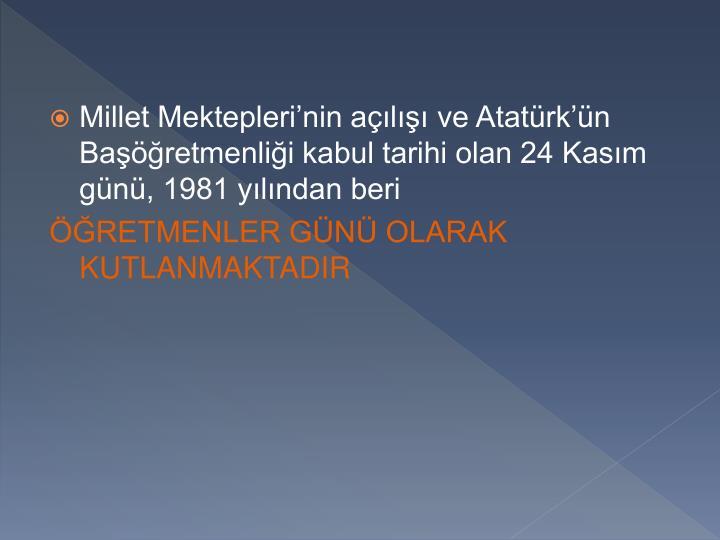 Millet Mekteplerinin al ve Atatrkn Baretmenlii kabul tarihi olan 24 Kasm gn, 1981 ylndan beri