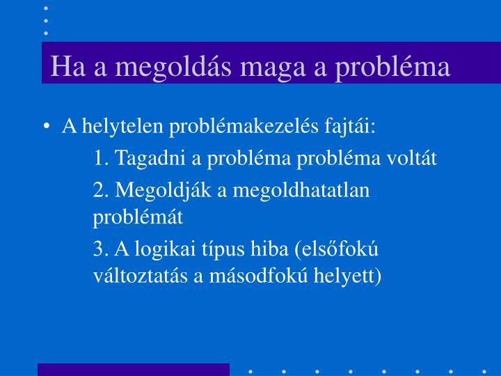 Ha a megoldás maga a probléma