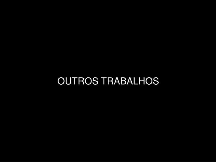 OUTROS TRABALHOS