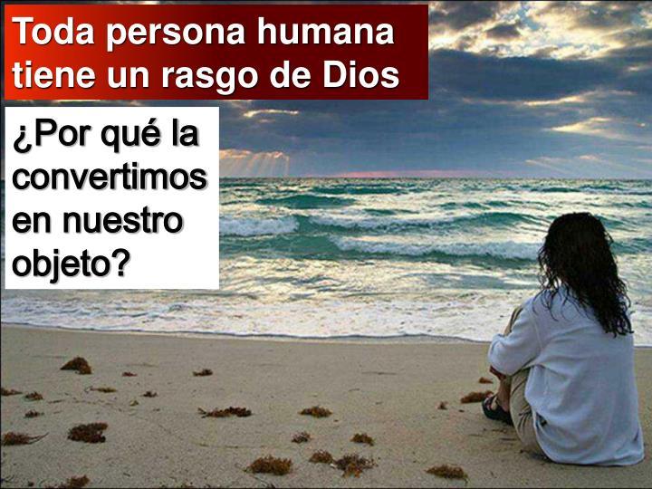Toda persona humana tiene un rasgo de Dios