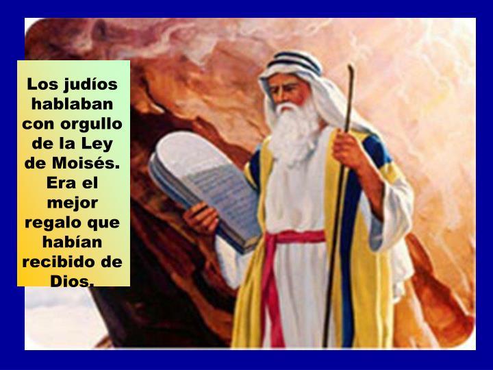 Los judíos hablaban con orgullo de la Ley de Moisés.