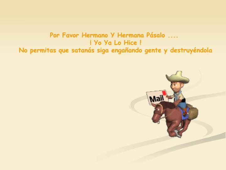 Por Favor Hermano Y Hermana Pásalo ....