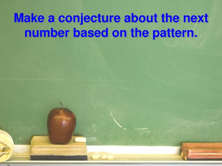 Make a conjecture about the next number based on the pattern.