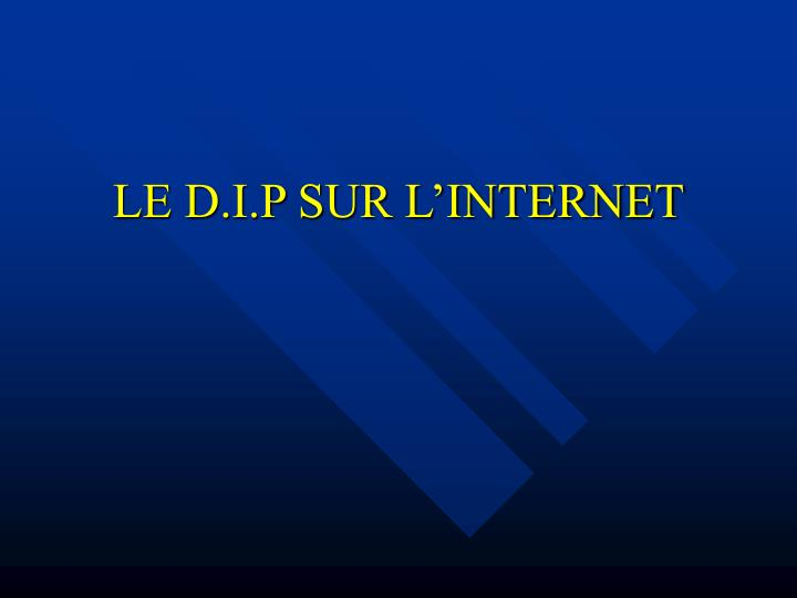LE D.I.P SUR L'INTERNET