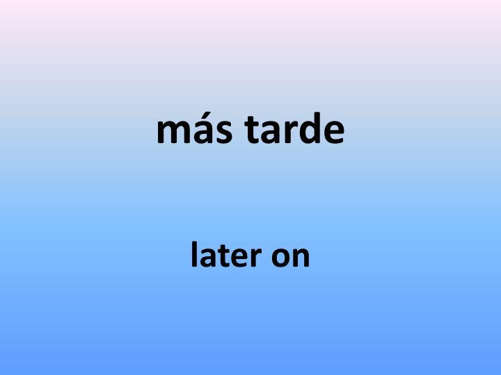 más tarde