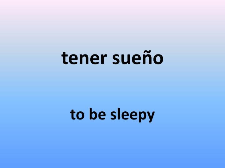 tener sueño