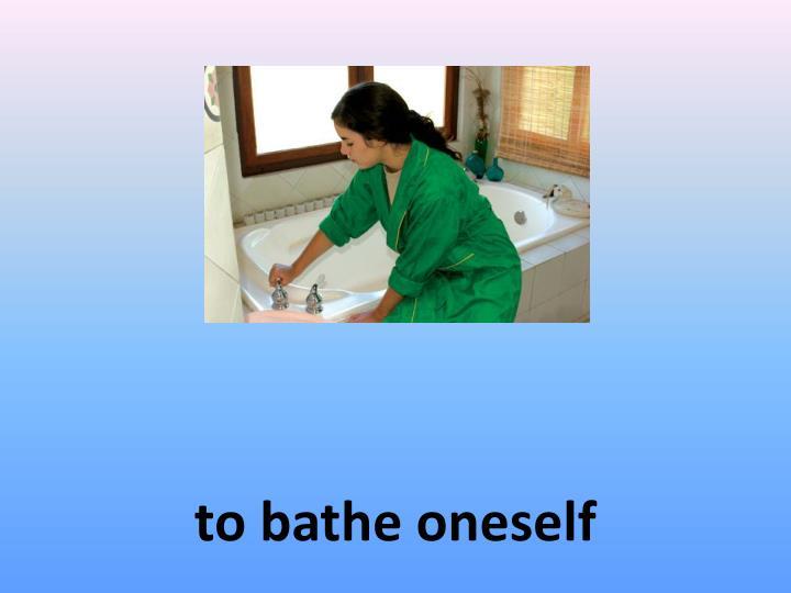 to bathe oneself