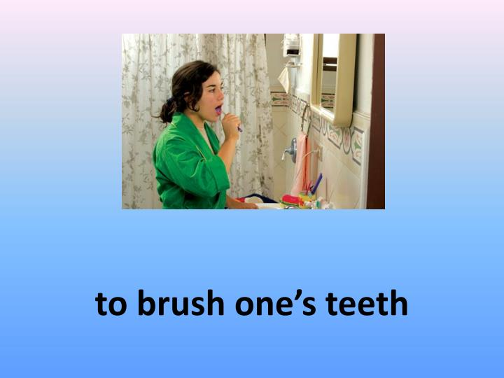 to brush one