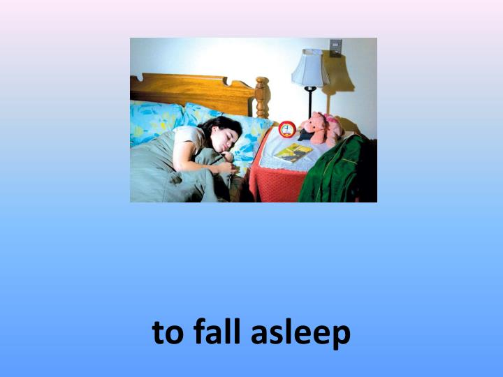 to fall asleep