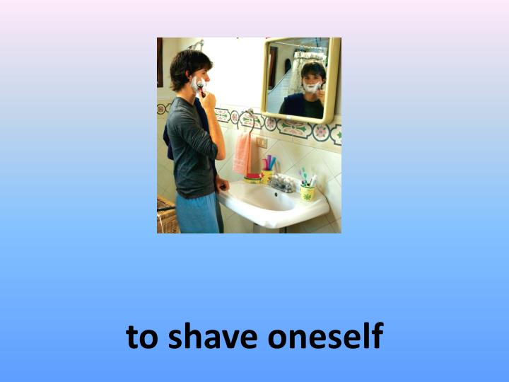 to shave oneself