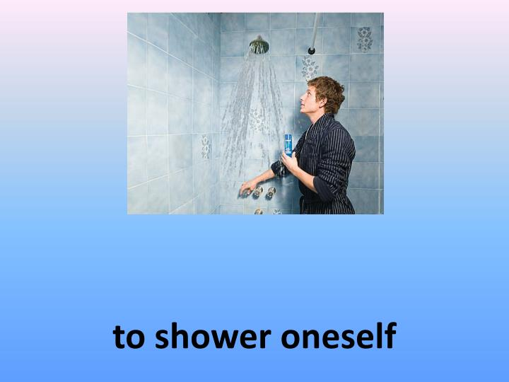 to shower oneself