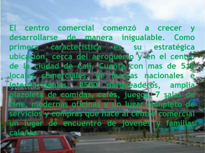 El centro comercial comenzó a crecer y desarrollarse de manera inigualable. Como primera