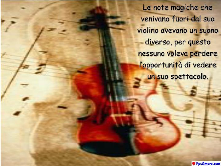 Le note magiche che venivano fuori dal suo violino avevano un suono diverso, per questo nessuno voleva perdere l'opportunità di vedere un suo spettacolo.