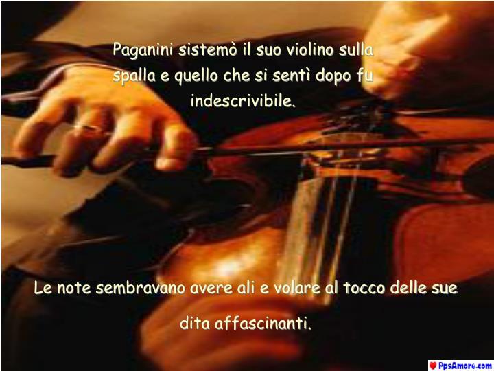 Paganini sistemò il suo violino sulla spalla e quello che si sentì dopo fu indescrivibile.