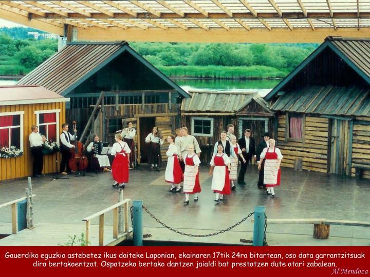 Gauerdiko eguzkia astebetez ikus daiteke Laponian, ekainaren 17tik 24ra bitartean, oso data garrantzitsuak dira bertakoentzat. Ospatzeko bertako dantzen jaialdi bat prestatzen dute atari zabalean.