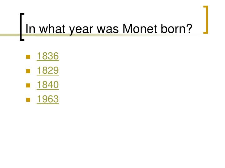 In what year was Monet born?