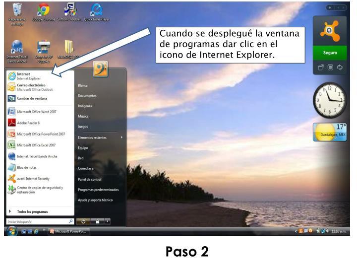 Cuando se desplegué la ventana de programas dar clic en el icono de Internet Explorer.