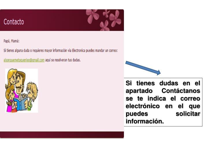 Si tienes dudas en el apartado Contáctanos se te indica el correo electrónico en el que puedes solicitar información.
