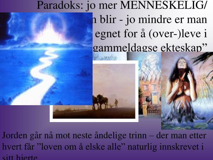 """Paradoks: jo mer MENNESKELIG/ human man blir - jo mindre er man egnet for å (over-)leve i """"gammeldagse ekteskap"""""""