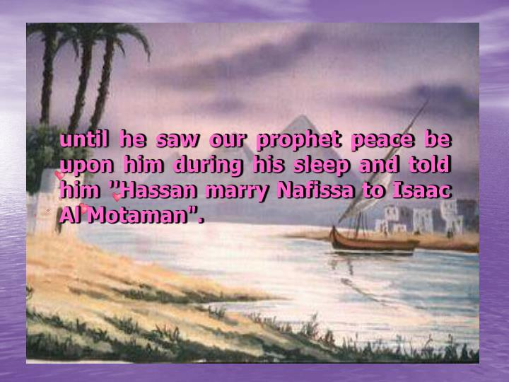 "until he saw our prophet peace be upon him during his sleep and told him ''Hassan marry Nafissa to Isaac Al Motaman""."