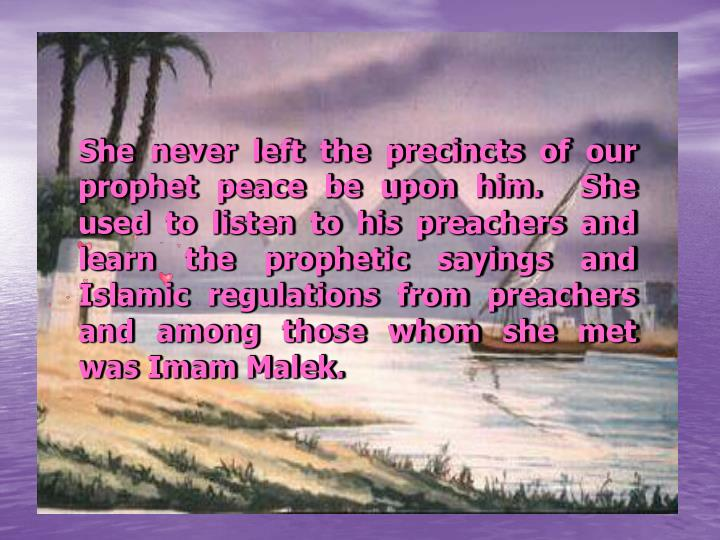 She never left the precincts of our prophet peace be upon him.