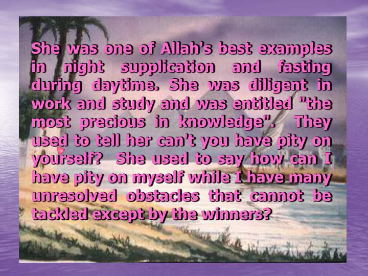 She was one of Allah's best examples in night supplication and fasting during daytime.