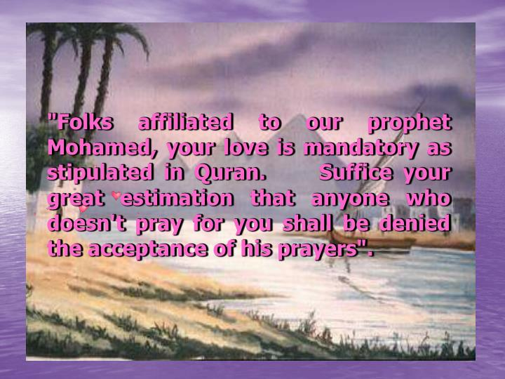 """Folks affiliated to our prophet Mohamed, your love is mandatory as stipulated in Quran."