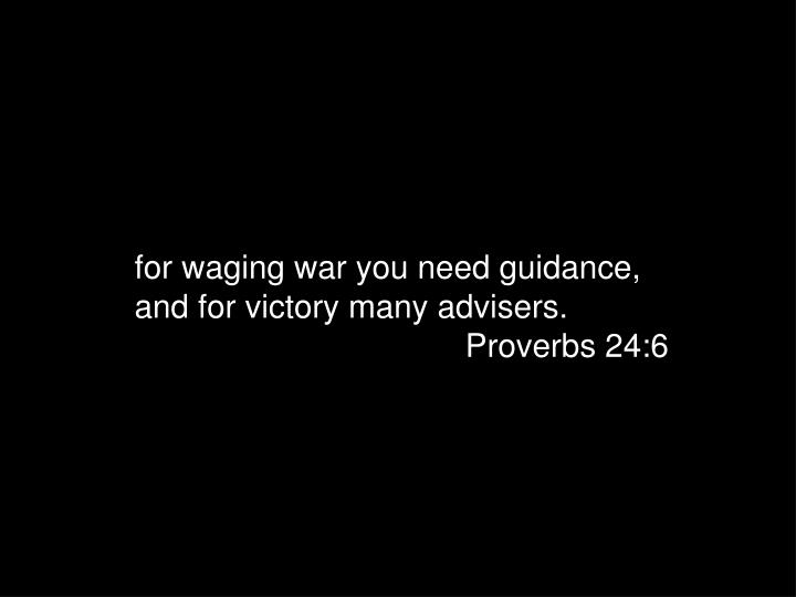 for waging war you need guidance,