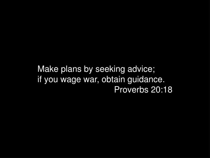 Make plans by seeking advice;