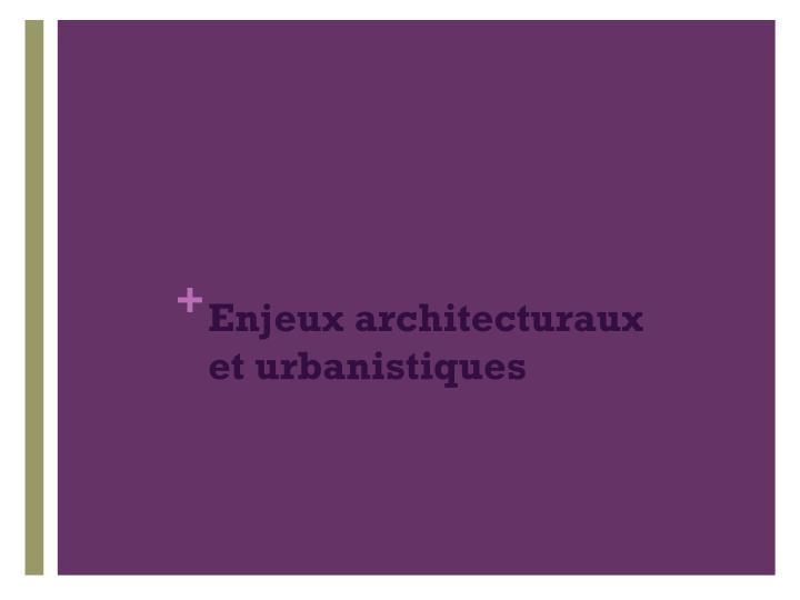 Enjeux architecturaux et urbanistiques