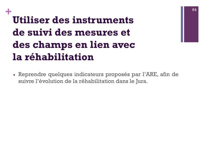 Utiliser des instruments de suivi des mesures et des champs en lien avec la réhabilitation