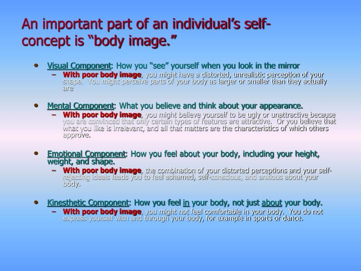 "An important part of an individual's self-concept is ""body image."""