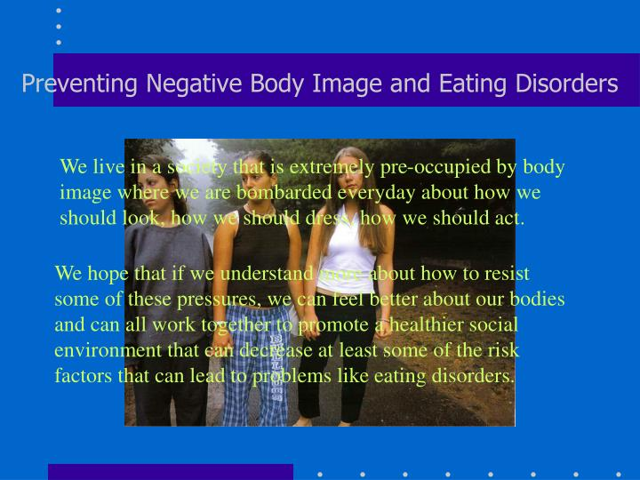Preventing negative body image and eating disorders